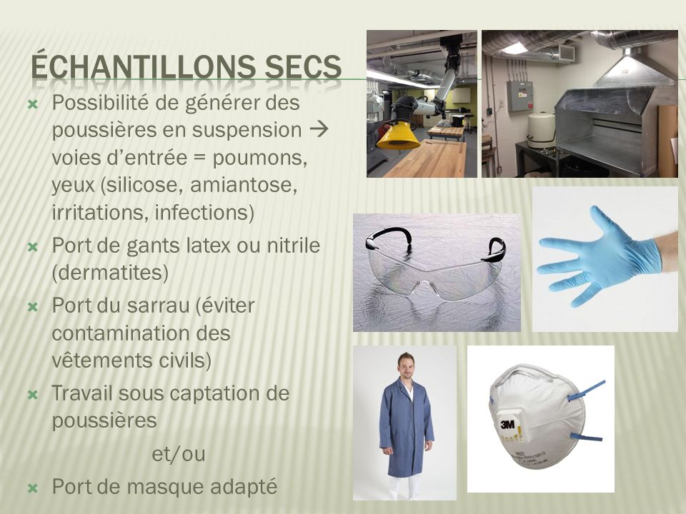 Possibilité de générer des poussières en suspension voies dentrée = poumons, yeux (silicose, amiantose, irritations, infections) Port de gants latex o
