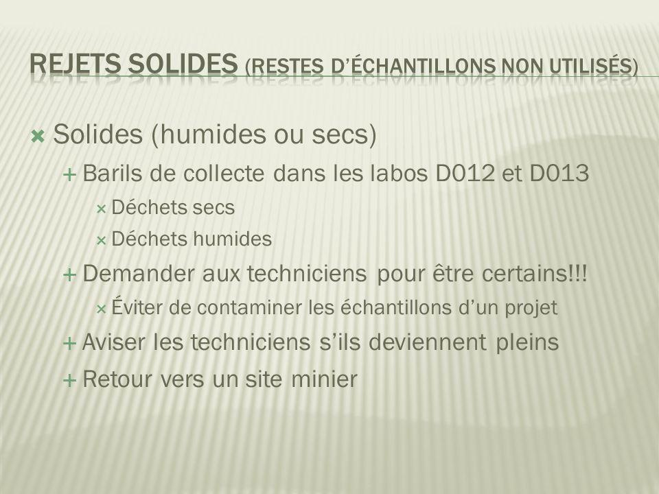 Solides (humides ou secs) Barils de collecte dans les labos D012 et D013 Déchets secs Déchets humides Demander aux techniciens pour être certains!!.