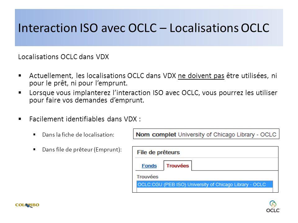 Interaction ISO avec OCLC – Localisations OCLC Localisations OCLC dans VDX Actuellement, les localisations OCLC dans VDX ne doivent pas être utilisées