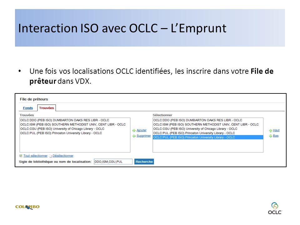 Interaction ISO avec OCLC – LEmprunt Une fois vos localisations OCLC identifiées, les inscrire dans votre File de prêteur dans VDX.