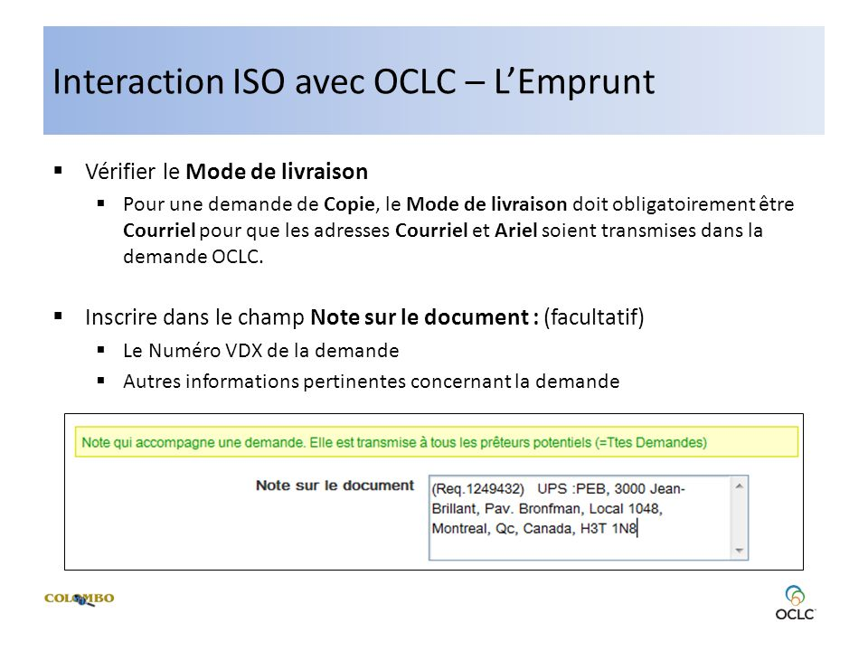 Interaction ISO avec OCLC – LEmprunt Vérifier le Mode de livraison Pour une demande de Copie, le Mode de livraison doit obligatoirement être Courriel pour que les adresses Courriel et Ariel soient transmises dans la demande OCLC.