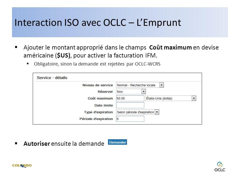Interaction ISO avec OCLC – LEmprunt Ajouter le montant approprié dans le champs Coût maximum en devise américaine ($US), pour activer la facturation IFM.