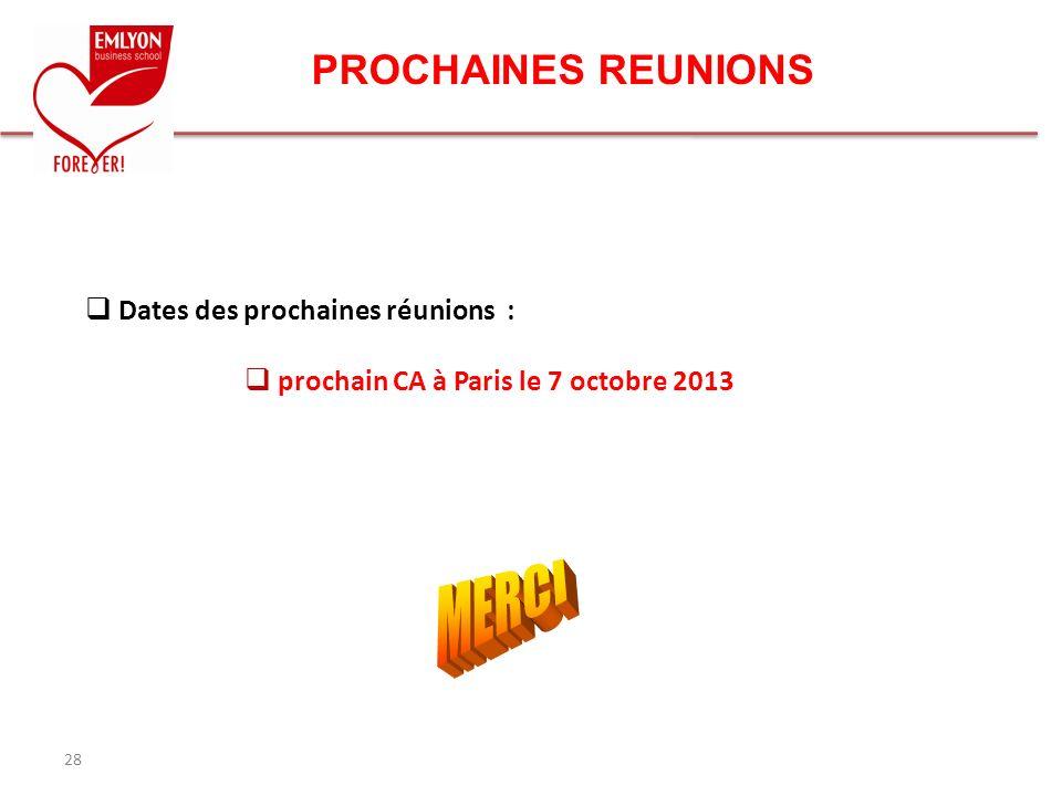 PROCHAINES REUNIONS 28 Dates des prochaines réunions : prochain CA à Paris le 7 octobre 2013