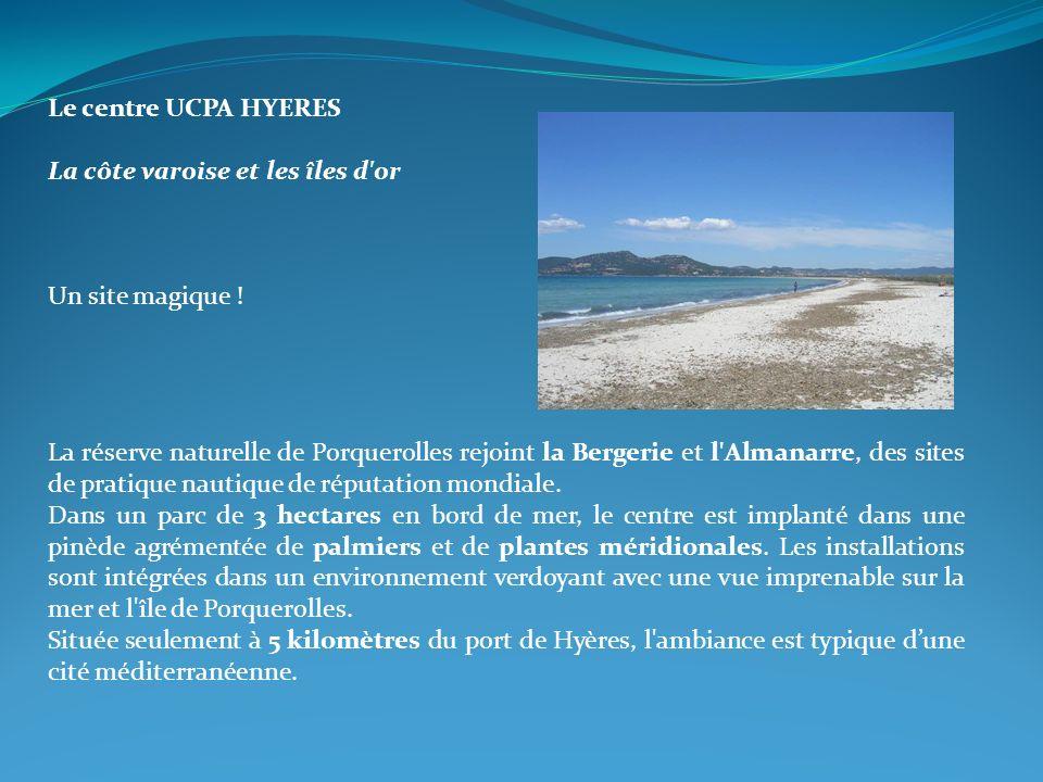 Le centre UCPA HYERES La côte varoise et les îles d'or Un site magique ! La réserve naturelle de Porquerolles rejoint la Bergerie et l'Almanarre, des
