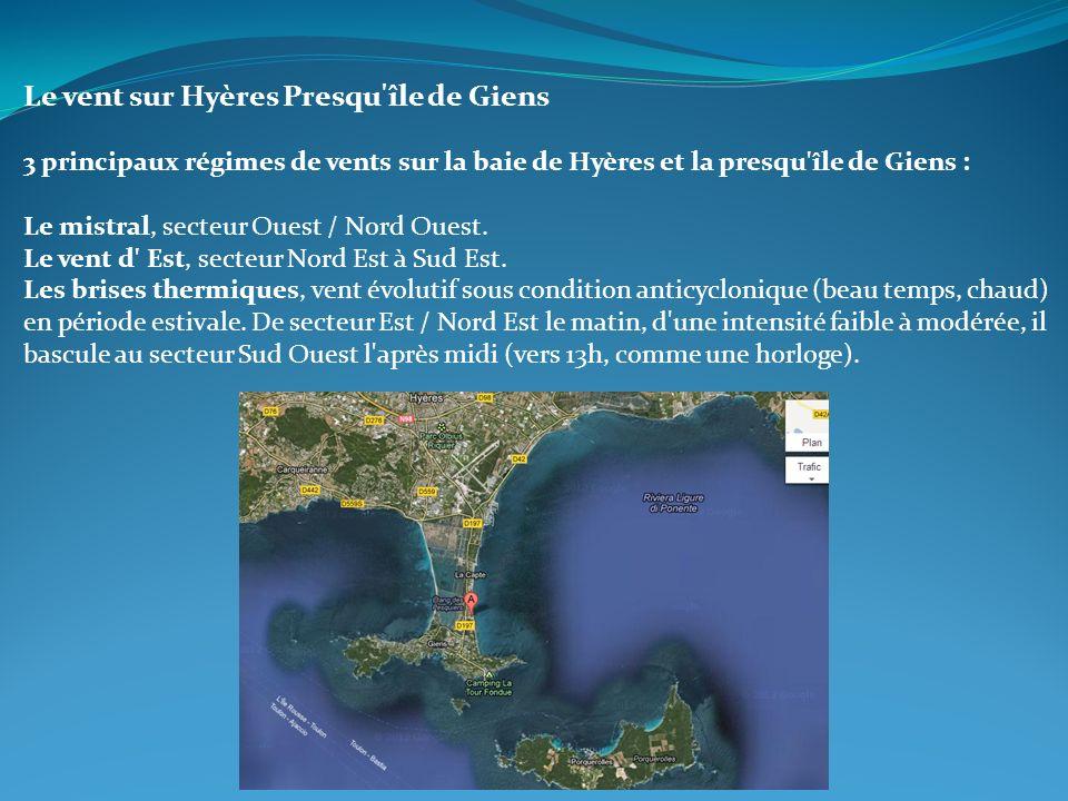 Le vent sur Hyères Presqu'île de Giens 3 principaux régimes de vents sur la baie de Hyères et la presqu'île de Giens : Le mistral, secteur Ouest / Nor