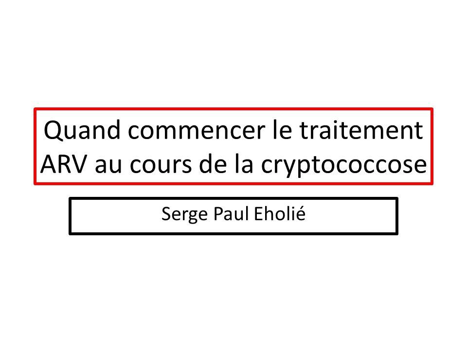 Quand commencer le traitement ARV au cours de la cryptococcose Serge Paul Eholié