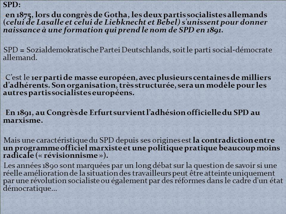 SPD: - en 1875, lors du congrès de Gotha, les deux partis socialistes allemands (celui de Lasalle et celui de Liebknecht et Bebel) s'unissent pour don