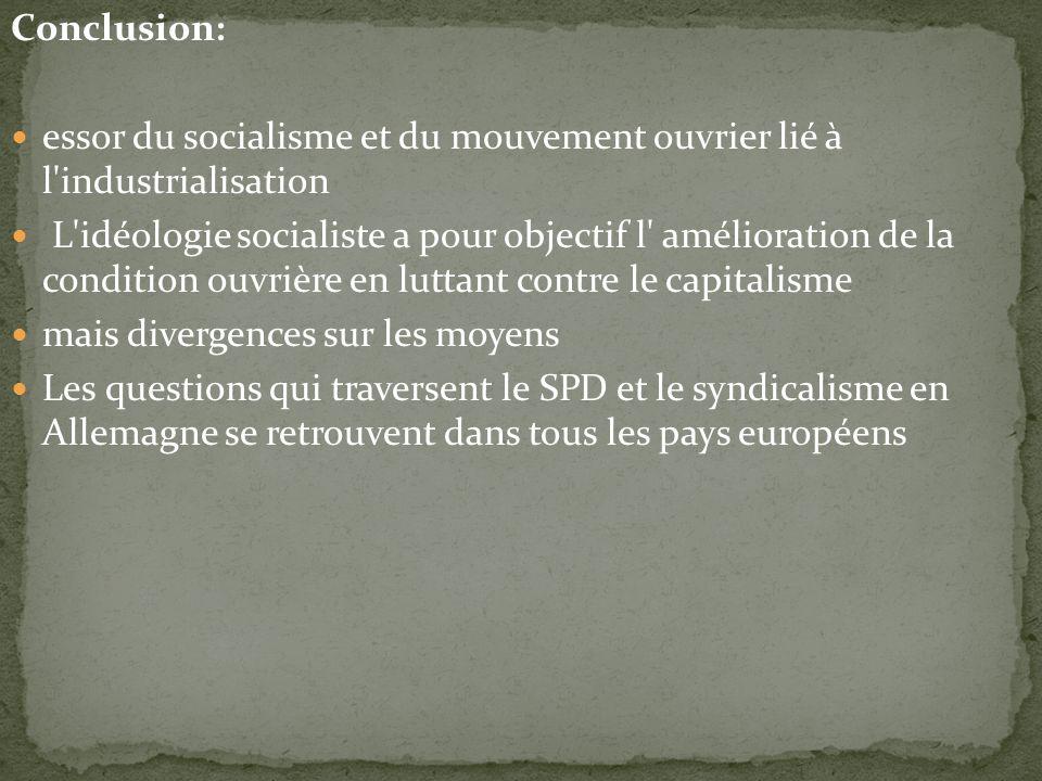 Conclusion: essor du socialisme et du mouvement ouvrier lié à l'industrialisation L'idéologie socialiste a pour objectif l' amélioration de la conditi