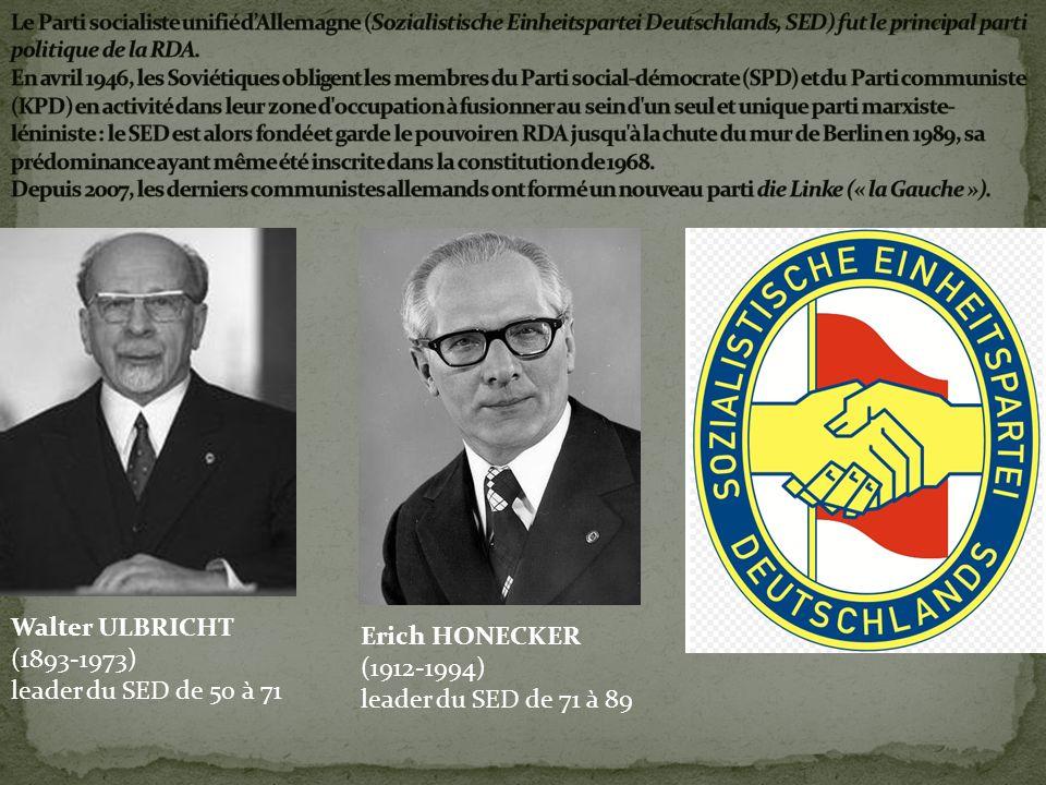 Walter ULBRICHT (1893-1973) leader du SED de 50 à 71 Erich HONECKER (1912-1994) leader du SED de 71 à 89