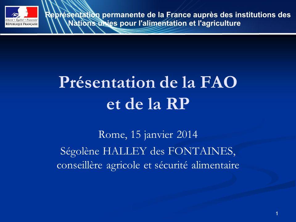 1 Présentation de la FAO et de la RP Rome, 15 janvier 2014 Ségolène HALLEY des FONTAINES, conseillère agricole et sécurité alimentaire