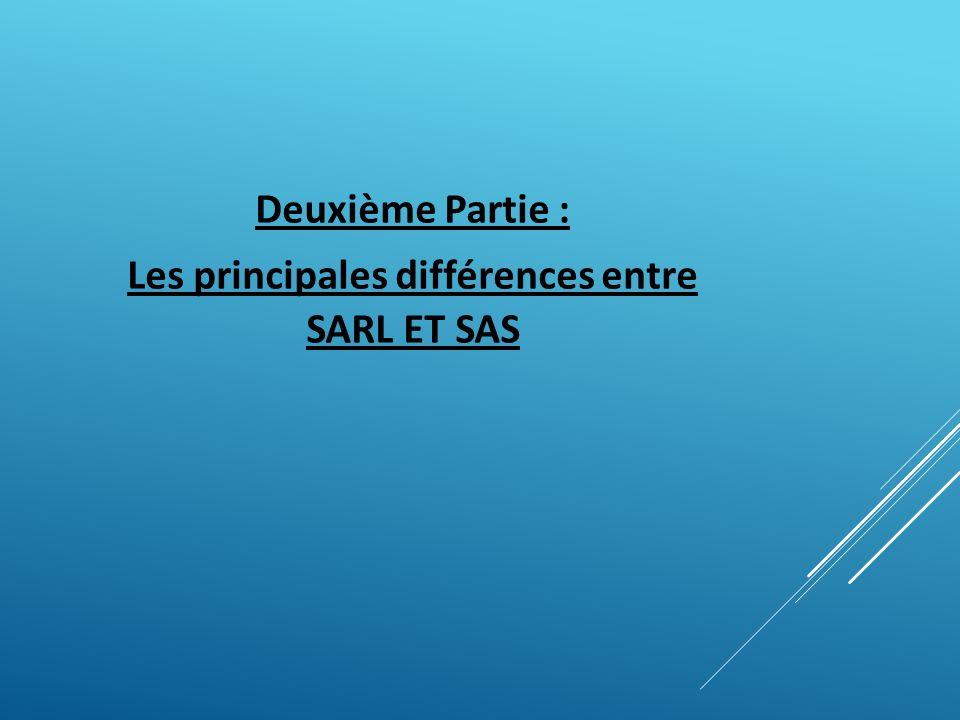 Deuxième Partie : Les principales différences entre SARL ET SAS