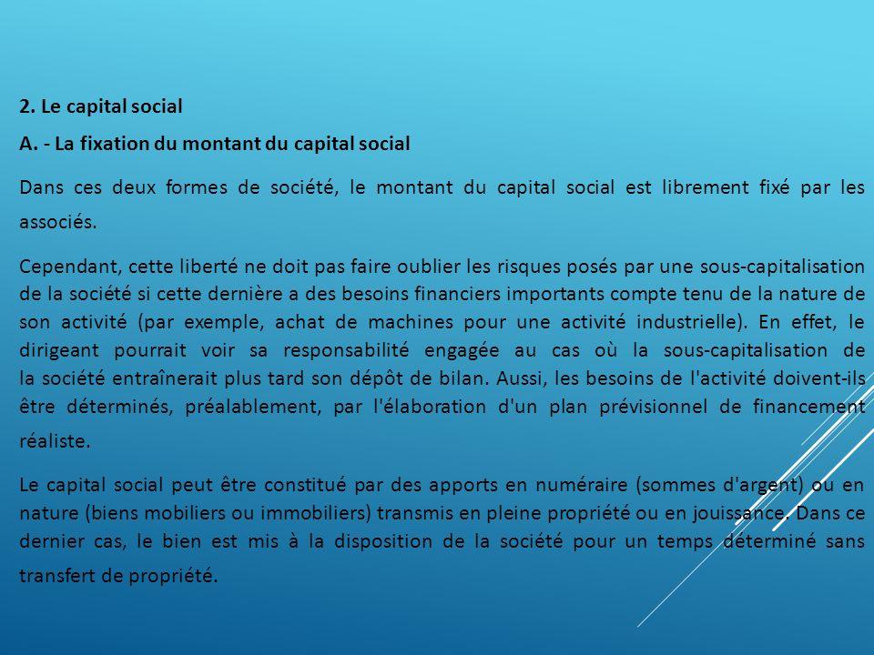 2. Le capital social A. - La fixation du montant du capital social Dans ces deux formes de société, le montant du capital social est librement fixé pa