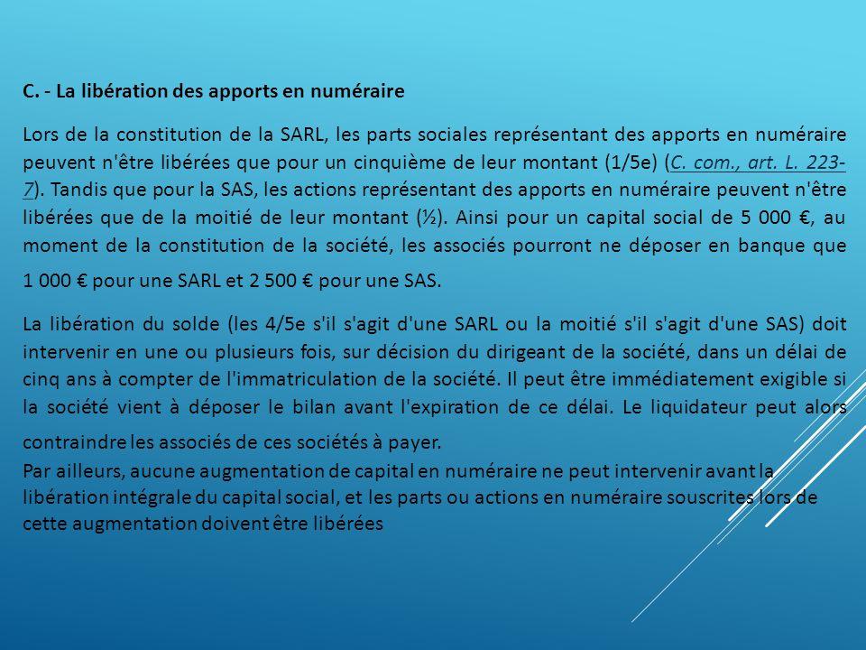 C. - La libération des apports en numéraire Lors de la constitution de la SARL, les parts sociales représentant des apports en numéraire peuvent n'êtr