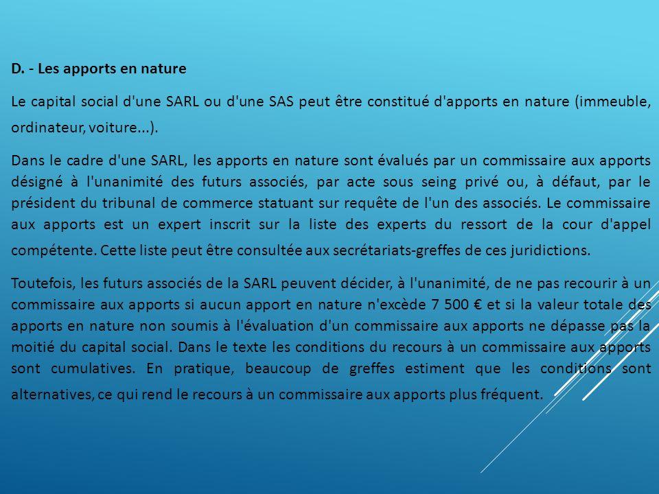 D. - Les apports en nature Le capital social d'une SARL ou d'une SAS peut être constitué d'apports en nature (immeuble, ordinateur, voiture...). Dans