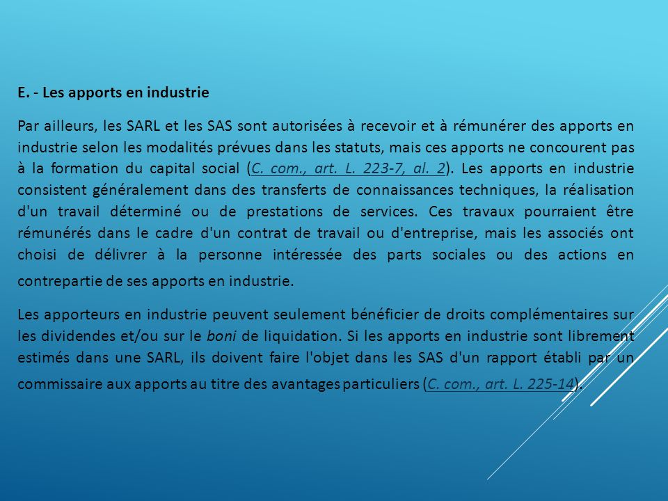 E. - Les apports en industrie Par ailleurs, les SARL et les SAS sont autorisées à recevoir et à rémunérer des apports en industrie selon les modalités