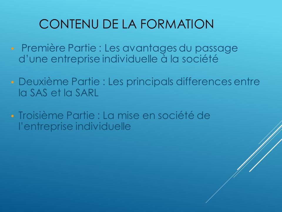 CONTENU DE LA FORMATION Première Partie : Les avantages du passage dune entreprise individuelle à la société Deuxième Partie : Les principals differen