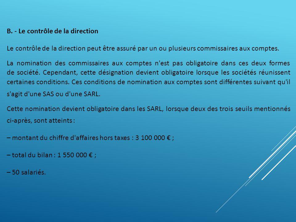 B. - Le contrôle de la direction Le contrôle de la direction peut être assuré par un ou plusieurs commissaires aux comptes. La nomination des commissa