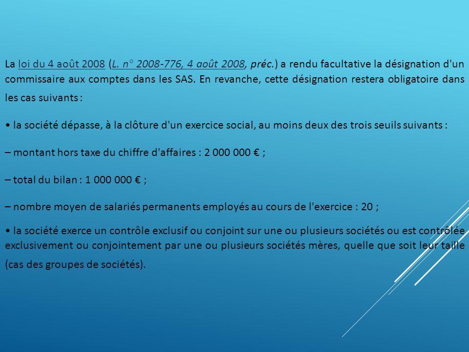 La loi du 4 août 2008 (L. n° 2008-776, 4 août 2008, préc.) a rendu facultative la désignation d'un commissaire aux comptes dans les SAS. En revanche,