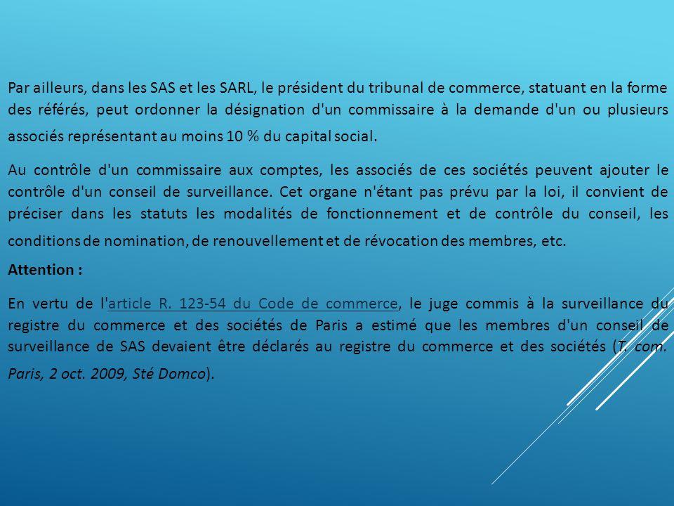 Par ailleurs, dans les SAS et les SARL, le président du tribunal de commerce, statuant en la forme des référés, peut ordonner la désignation d'un comm