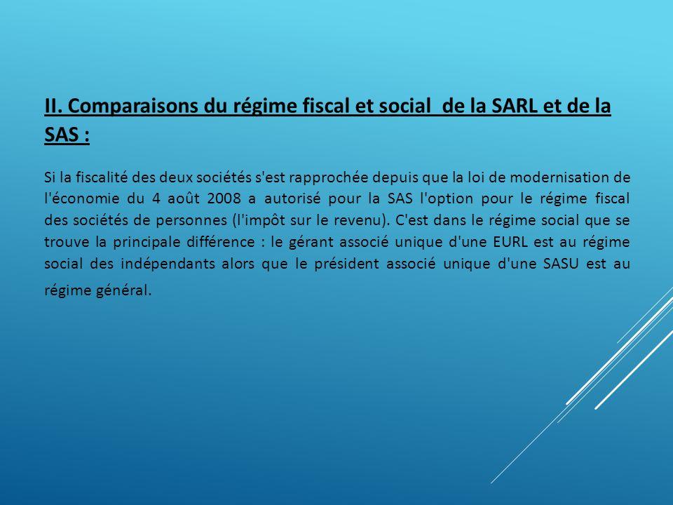 II. Comparaisons du régime fiscal et social de la SARL et de la SAS : Si la fiscalité des deux sociétés s'est rapprochée depuis que la loi de modernis