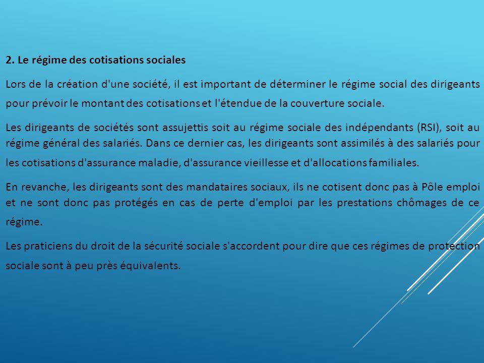 2. Le régime des cotisations sociales Lors de la création d'une société, il est important de déterminer le régime social des dirigeants pour prévoir l