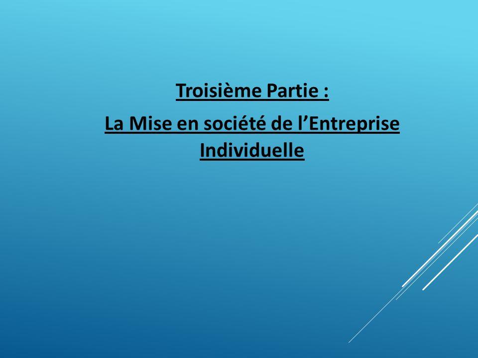 Troisième Partie : La Mise en société de lEntreprise Individuelle