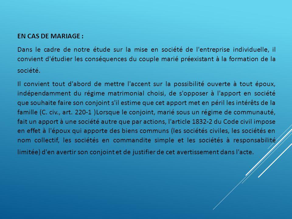 EN CAS DE MARIAGE : Dans le cadre de notre étude sur la mise en société de l'entreprise individuelle, il convient d'étudier les conséquences du couple
