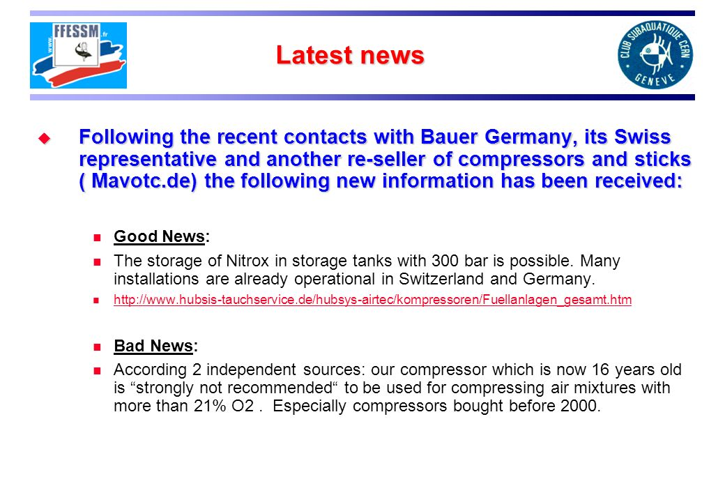 Latest news Following the recent contacts with Bauer Germany, its Swiss representative and another re-seller of compressors and sticks ( Mavotc.de) the following new information has been received: Following the recent contacts with Bauer Germany, its Swiss representative and another re-seller of compressors and sticks ( Mavotc.de) the following new information has been received: Good News: The storage of Nitrox in storage tanks with 300 bar is possible.