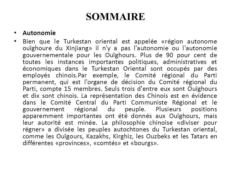 SOMMAIRE Autonomie Bien que le Turkestan oriental est appelée «région autonome ouïghoure du Xinjiang» il n y a pas l autonomie ou l autonomie gouvernementale pour les Ouïghours.