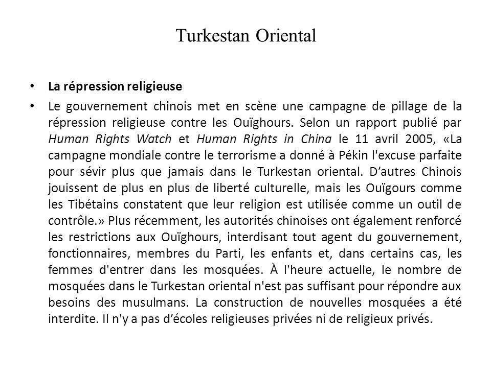 Turkestan Oriental La répression religieuse Le gouvernement chinois met en scène une campagne de pillage de la répression religieuse contre les Ouïghours.