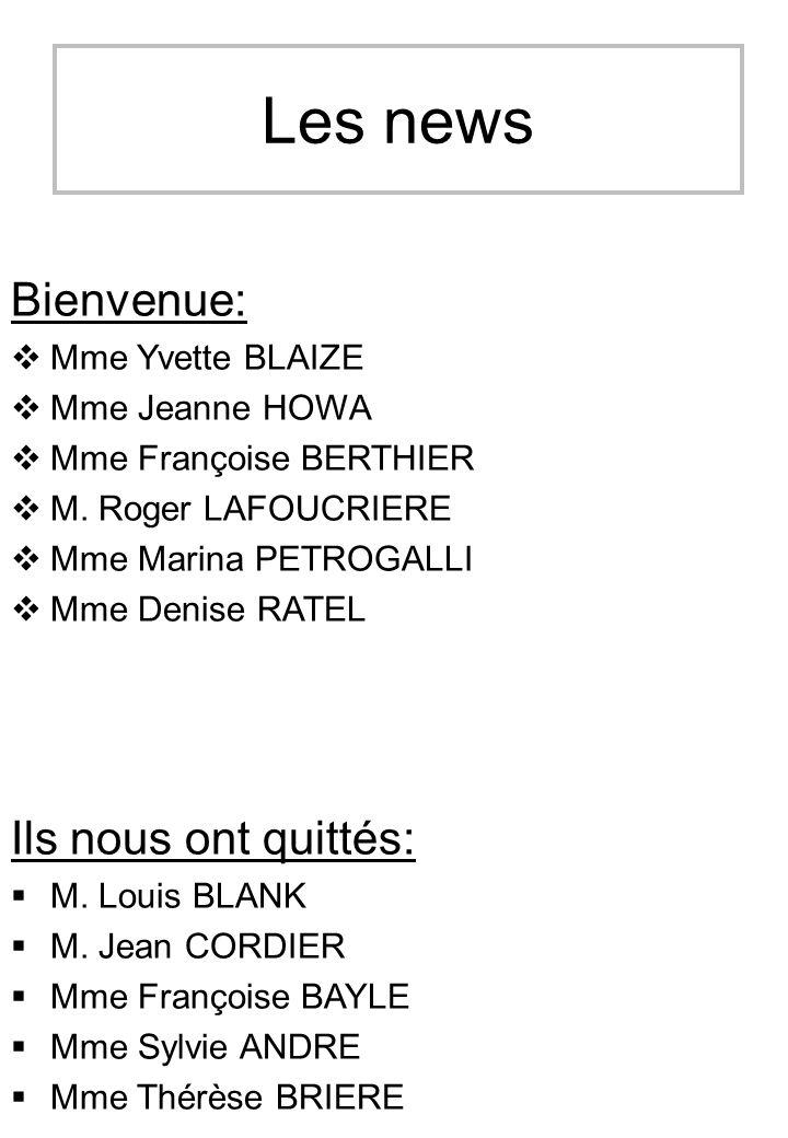 Les news Bienvenue: Mme Yvette BLAIZE Mme Jeanne HOWA Mme Françoise BERTHIER M. Roger LAFOUCRIERE Mme Marina PETROGALLI Mme Denise RATEL Ils nous ont