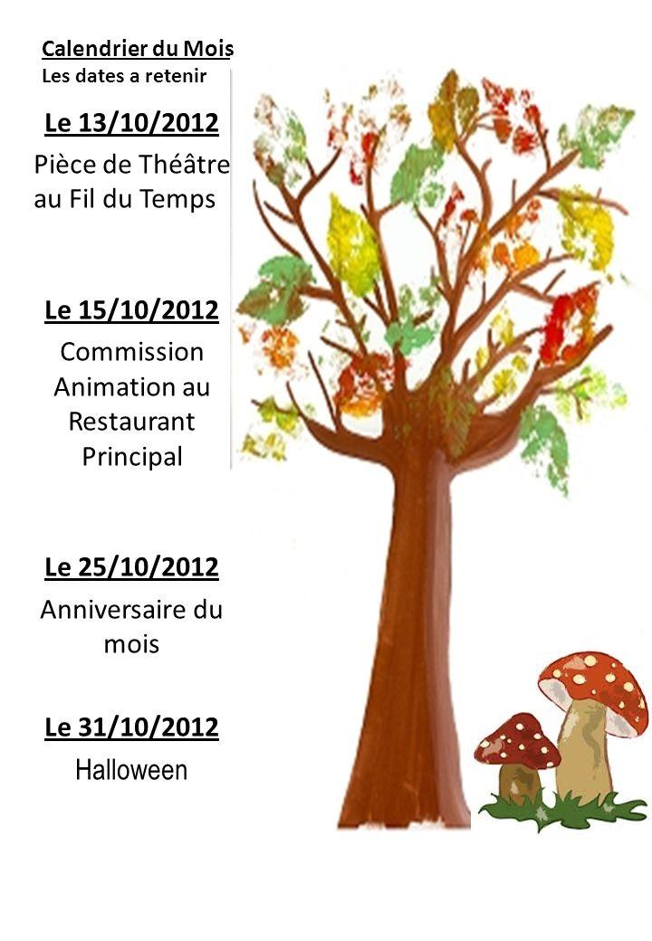 Calendrier du Mois Les dates a retenir Le 13/10/2012 Pièce de Théâtre au Fil du Temps Le 15/10/2012 Commission Animation au Restaurant Principal Le 25