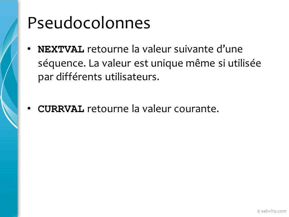 Pseudocolonnes NEXTVAL retourne la valeur suivante dune séquence.