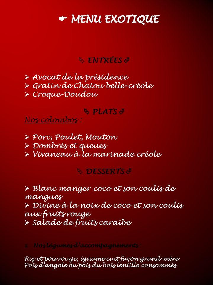 ENTRÉES ENTRÉES Avocat de la présidence Gratin de Chatou belle-créole Croque-Doudou PLATS PLATS Nos colombos : Porc, Poulet, Mouton Dombrés et queues