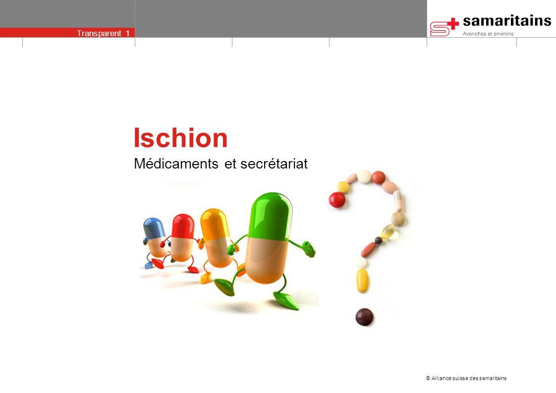 © Alliance suisse des samaritains Transparent 1 Médicaments et secrétariat Ischion