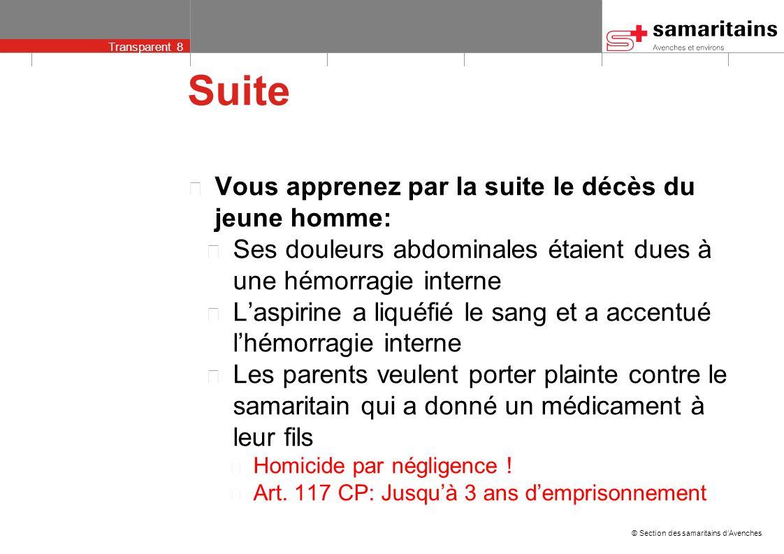 © Section des samaritains dAvenches Transparent 7 Exemple de cas (extrême) Un patient alcoolisé se présente au poste avec un mal de tête et des maux d