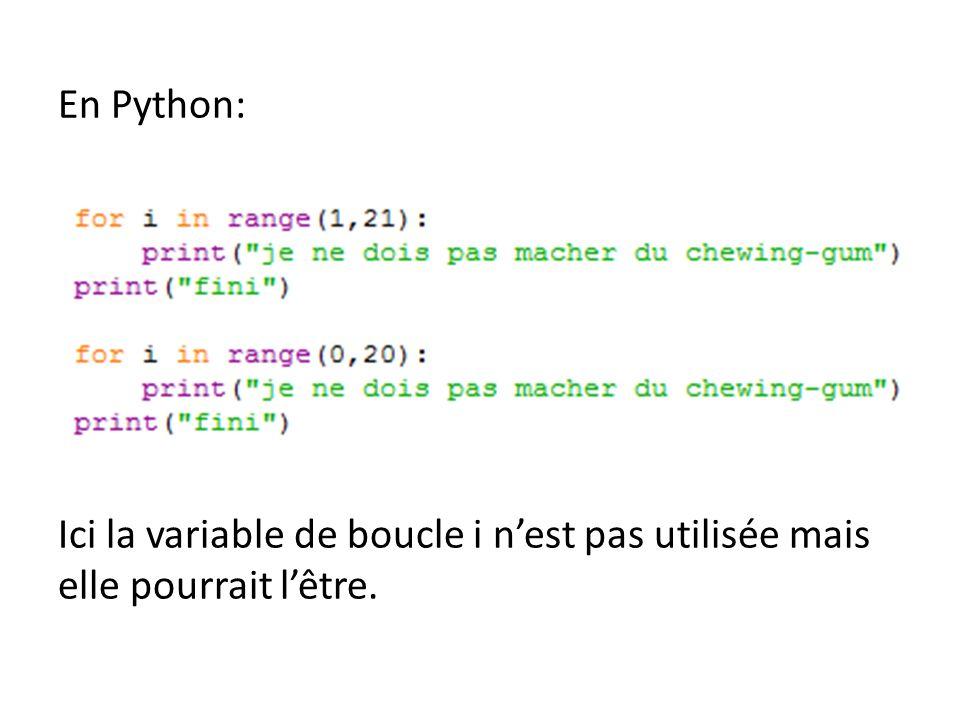 En Python: Ici la variable de boucle i nest pas utilisée mais elle pourrait lêtre.