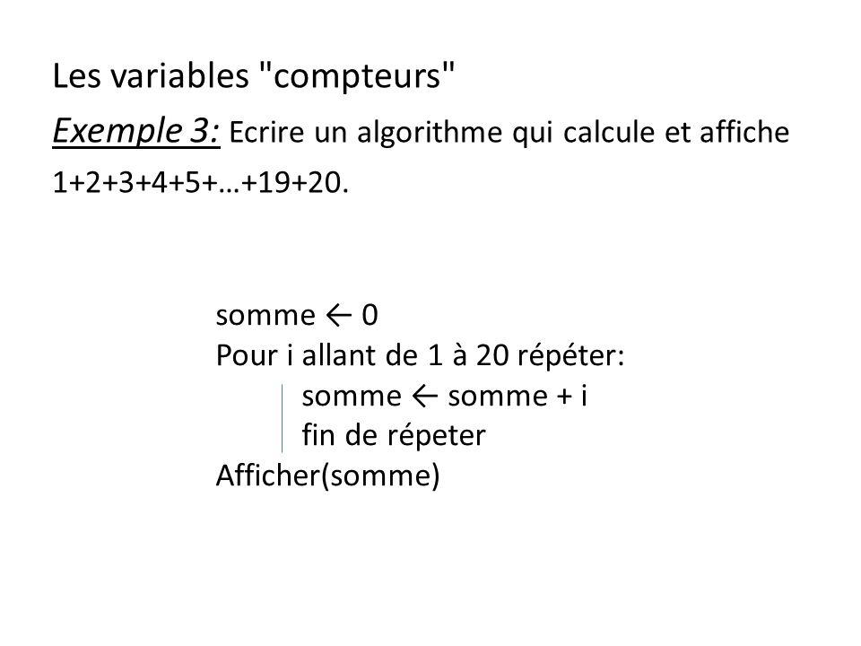 Les variables compteurs Exemple 3: Ecrire un algorithme qui calcule et affiche 1+2+3+4+5+…+19+20.