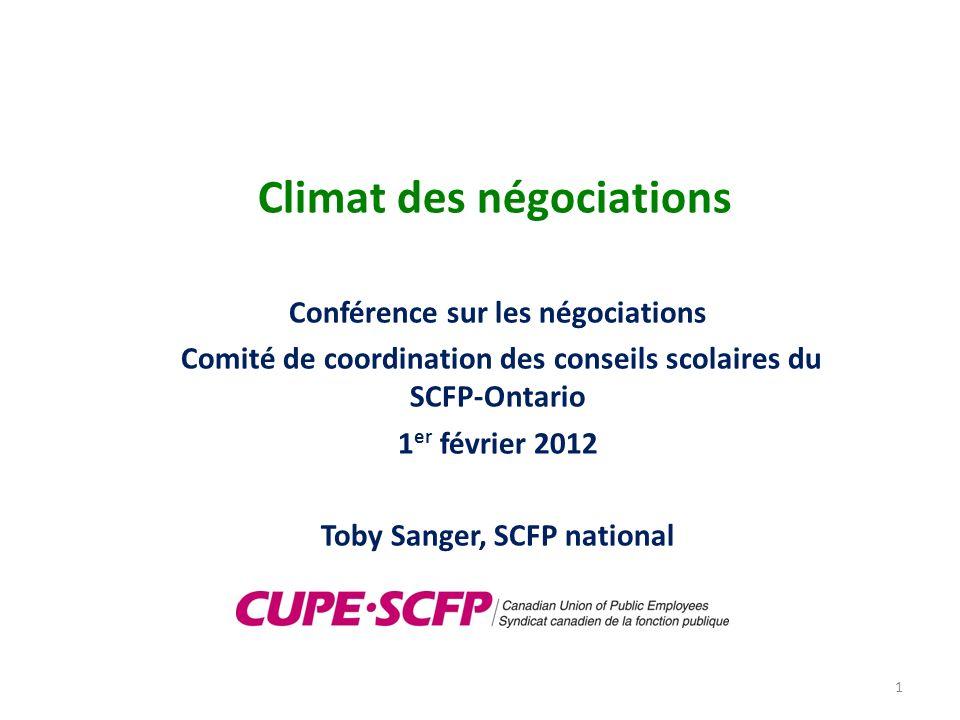 Climat des négociations Conférence sur les négociations Comité de coordination des conseils scolaires du SCFP-Ontario 1 er février 2012 Toby Sanger, S