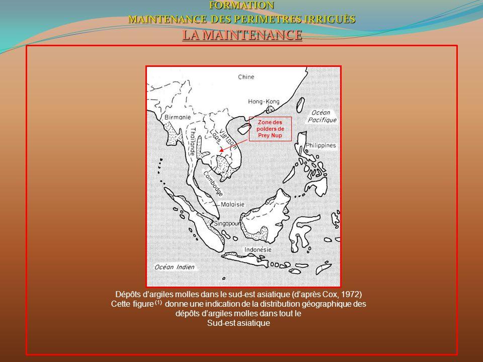 4FORMATION MAINTENANCE DES PERIMETRES IRRIGUÈS LA MAINTENANCE Zone des polders de Prey Nup Dépôts dargiles molles dans le sud-est asiatique (daprès Co