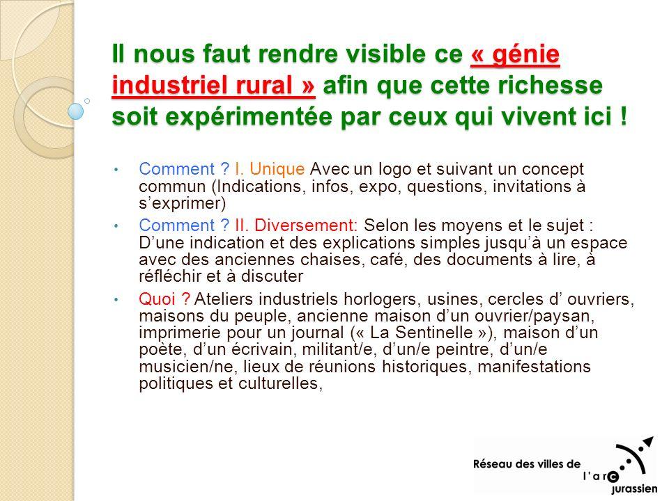 Il nous faut rendre visible ce « génie industriel rural » afin que cette richesse soit expérimentée par ceux qui vivent ici .