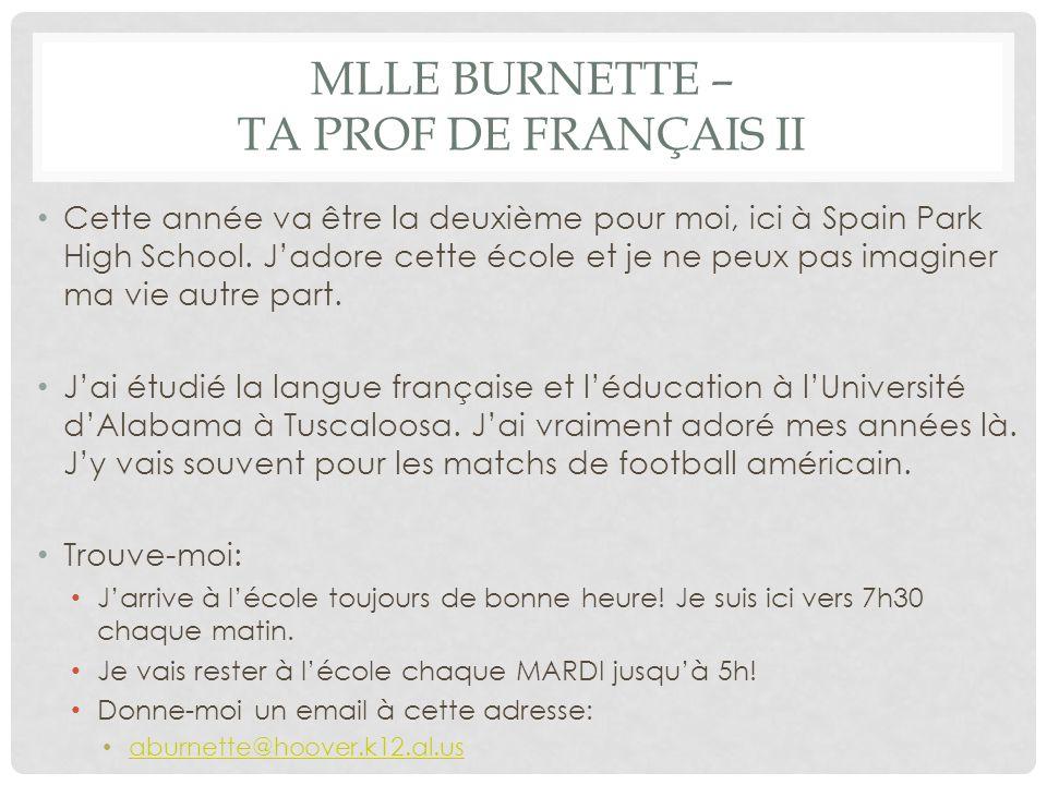 MLLE BURNETTE – TA PROF DE FRANÇAIS II Cette année va être la deuxième pour moi, ici à Spain Park High School.