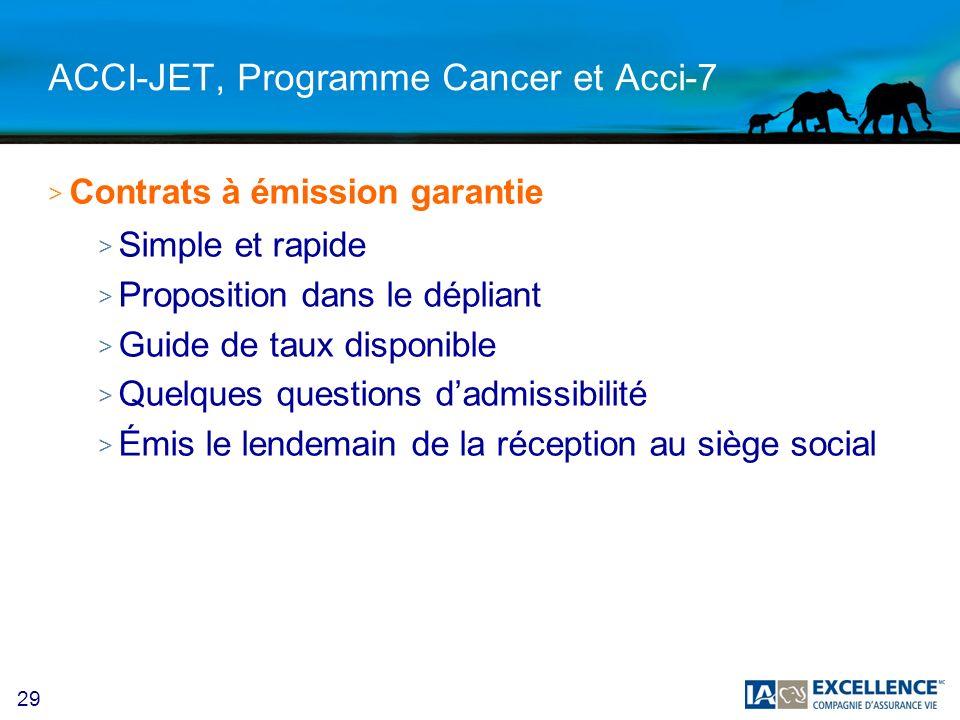 29 ACCI-JET, Programme Cancer et Acci-7 > Contrats à émission garantie > Simple et rapide > Proposition dans le dépliant > Guide de taux disponible >