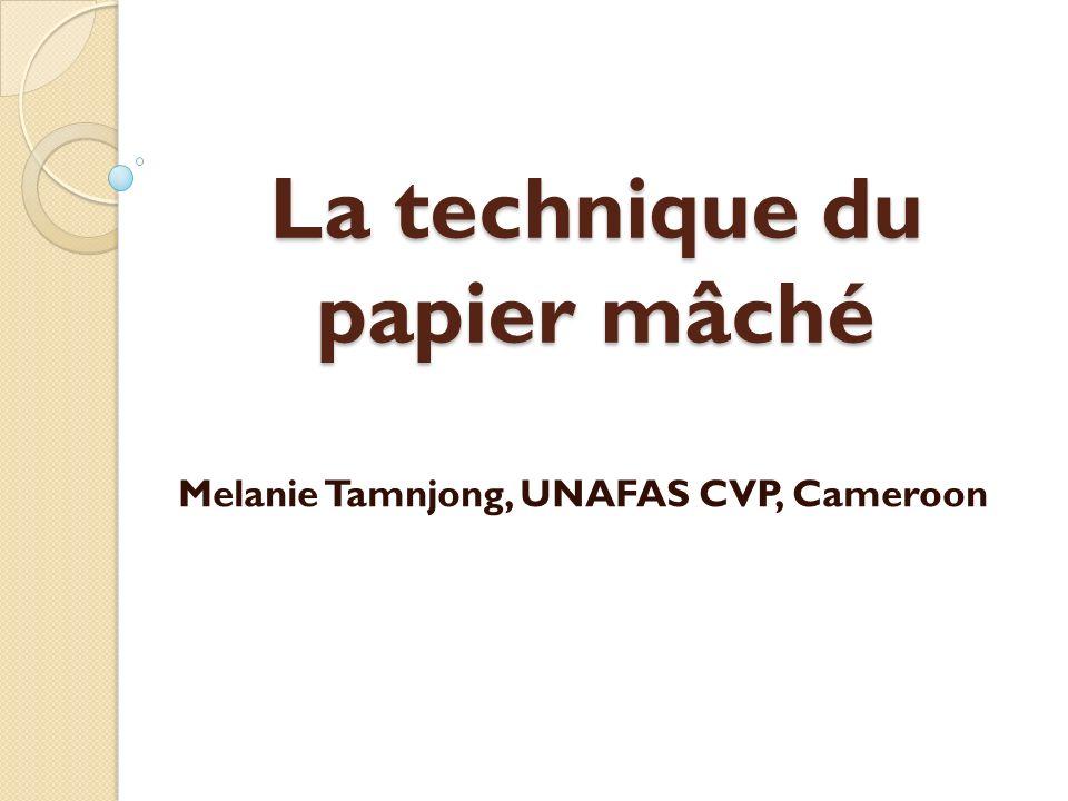 La technique du papier mâché Melanie Tamnjong, UNAFAS CVP, Cameroon