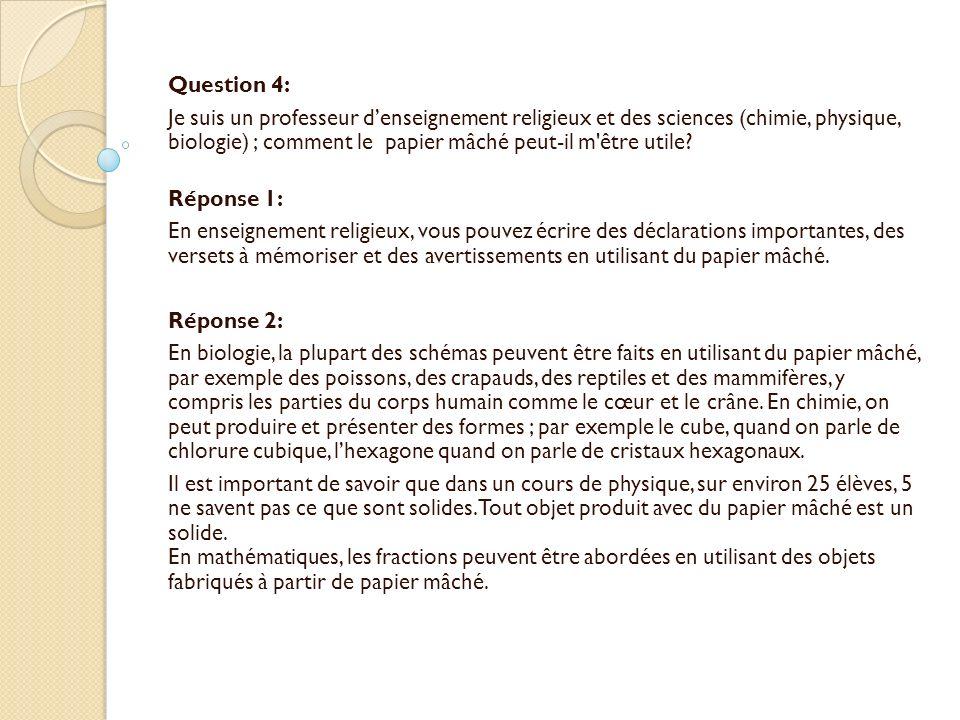 Question 4: Je suis un professeur denseignement religieux et des sciences (chimie, physique, biologie) ; comment le papier mâché peut-il m être utile.