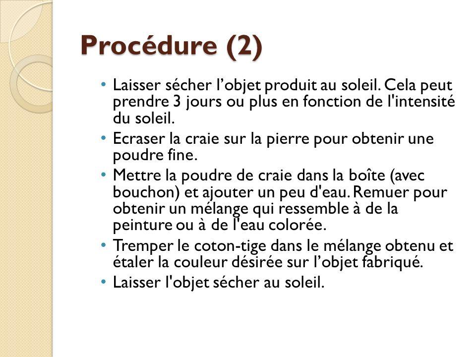 Procédure (2) Laisser sécher lobjet produit au soleil. Cela peut prendre 3 jours ou plus en fonction de l'intensité du soleil. Ecraser la craie sur la