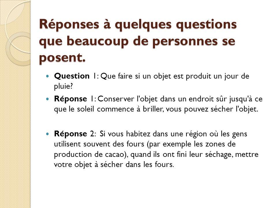 Réponses à quelques questions que beaucoup de personnes se posent. Question 1: Que faire si un objet est produit un jour de pluie? Réponse 1: Conserve