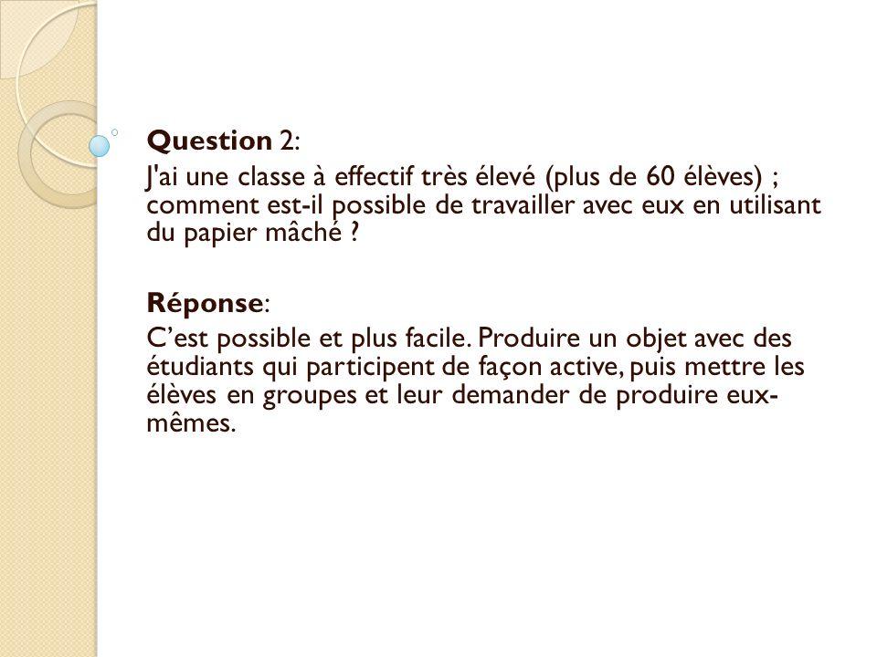 Question 2: J'ai une classe à effectif très élevé (plus de 60 élèves) ; comment est-il possible de travailler avec eux en utilisant du papier mâché ?
