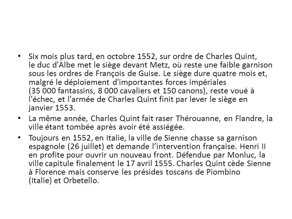 Six mois plus tard, en octobre 1552, sur ordre de Charles Quint, le duc d'Albe met le siège devant Metz, où reste une faible garnison sous les ordres