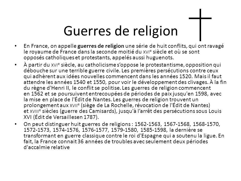 Guerres de religion En France, on appelle guerres de religion une série de huit conflits, qui ont ravagé le royaume de France dans la seconde moitié d